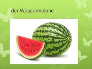 der Wassermelone