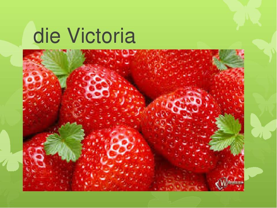 die Victoria