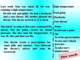 Last week Tom was taken ill. He was running a high temperature. He felt sick