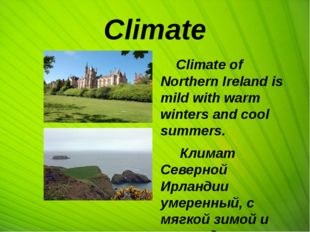 Climate Climate of Northern Ireland is mild with warm winters and cool summer