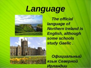Language The official language of Northern Ireland is English, although some
