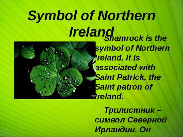 Symbol of Northern Ireland Shamrock is the symbol of Northern Ireland. It is...
