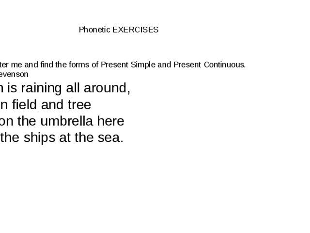 Phonetic EXERCISES Task: read after me and find the forms of Present Simple...