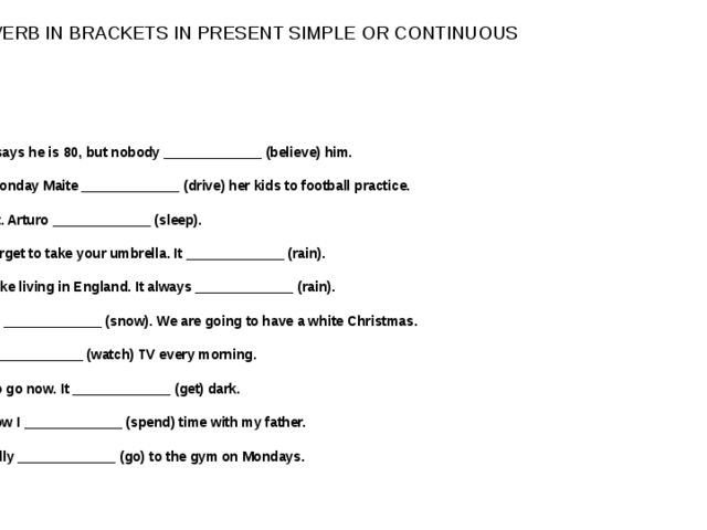 PUT THE VERB IN BRACKETS IN PRESENT SIMPLE OR CONTINUOUS 26. Gilbert says he...