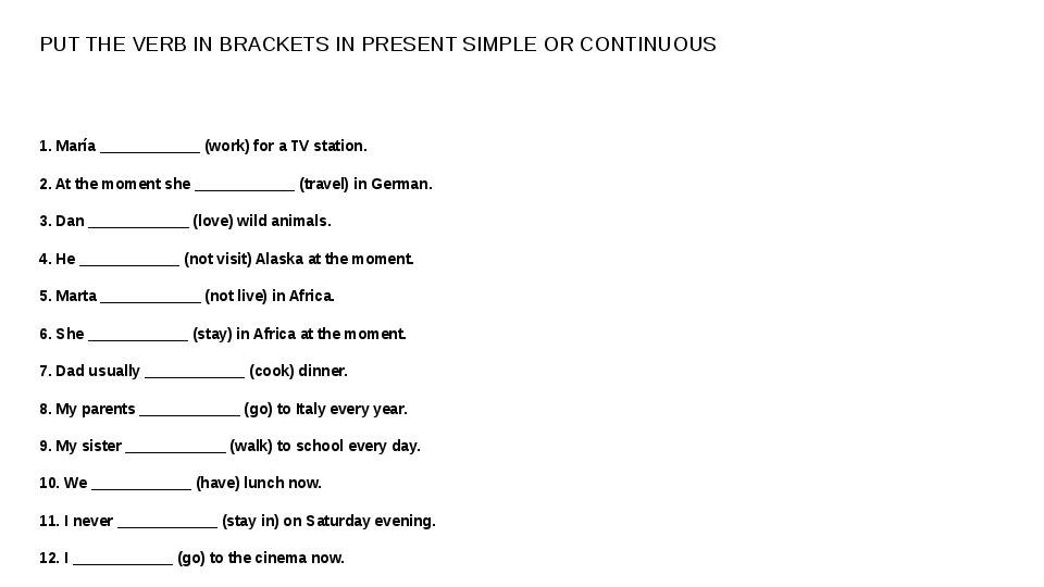 PUT THE VERB IN BRACKETS IN PRESENT SIMPLE OR CONTINUOUS 1. María ___________...