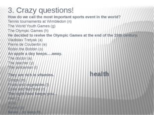 3. Crazy questions! How do we call the most important sports event in the wor