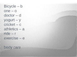 Bicycle – b one – o doctor – d yogurt – y cricket – c athletics – a ride – r