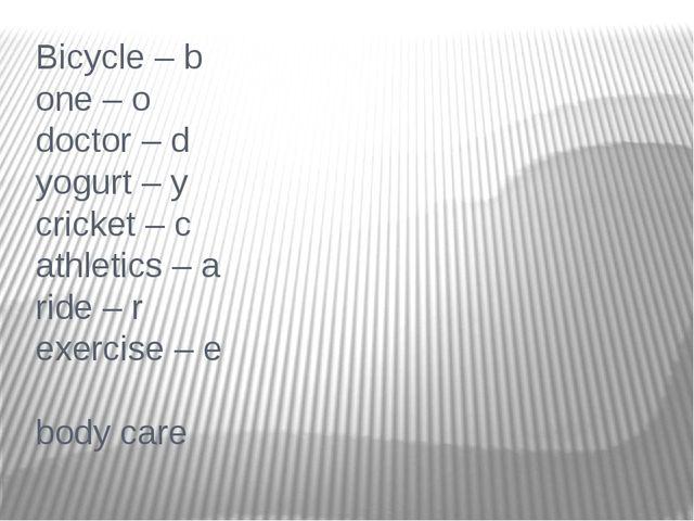 Bicycle – b one – o doctor – d yogurt – y cricket – c athletics – a ride – r...
