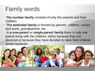 Family words The nuclear family consists of only the parents and their child