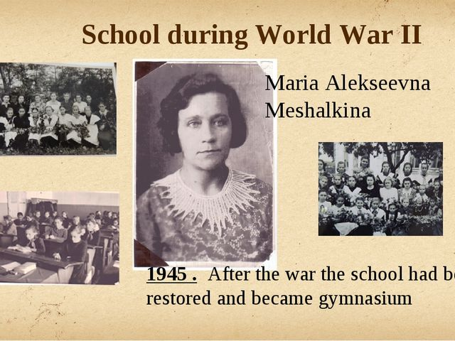 School during World War II Maria Alekseevna Meshalkina 1945 . After the war t...