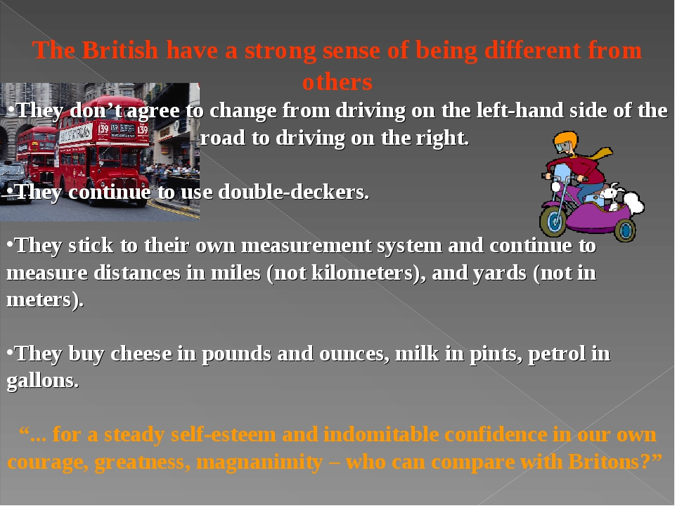 The British have a strong sense of being different from others They don't agr...