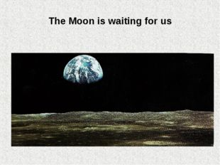 The Moon is waiting for us
