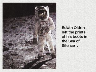 Edwin Oldrin left the prints of his boots in the Sea of Silence .