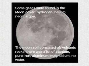 The moon soil consisted of: volcanic rocks, there was a lot of titanium, pure