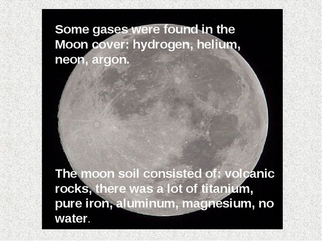 The moon soil consisted of: volcanic rocks, there was a lot of titanium, pure...