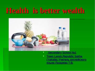 Health is better wealth Secondary School №1 Town Lensk.Republic Sakha (Yakuti