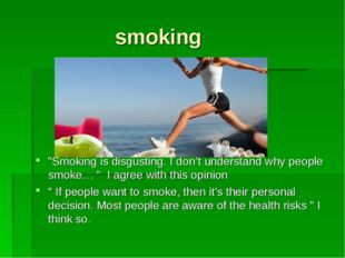 "smoking ""Smoking is disgusting. I don't understand why people smoke… "" I agre"