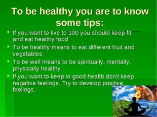 To be healthy you are to know some tips: If you want to live to 100 you shoul
