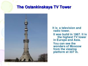 The Ostankinskaya TV Tower It is a television and radio tower. It was build i