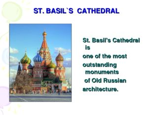 ST. BASIL`S CATHEDRAL St. Basil's Cathedral is one of the most outstanding mo