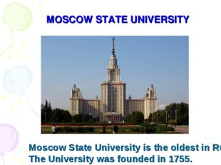 MOSCOW STATE UNIVERSITY Moscow State University is the oldest in Russia. The
