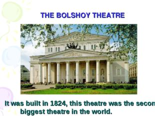 THE BOLSHOY THEATRE It was built in 1824, this theatre was the second bigges
