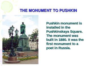 THE MONUMENT TO PUSHKIN Pushkin monument is installed in the Pushkinskaya Squ