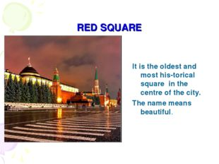 RED SQUARE It is the oldest and most his-torical square in the centre of the
