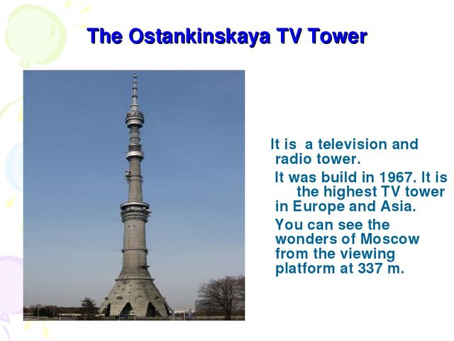 The Ostankinskaya TV Tower It is a television and radio tower. It was build i...