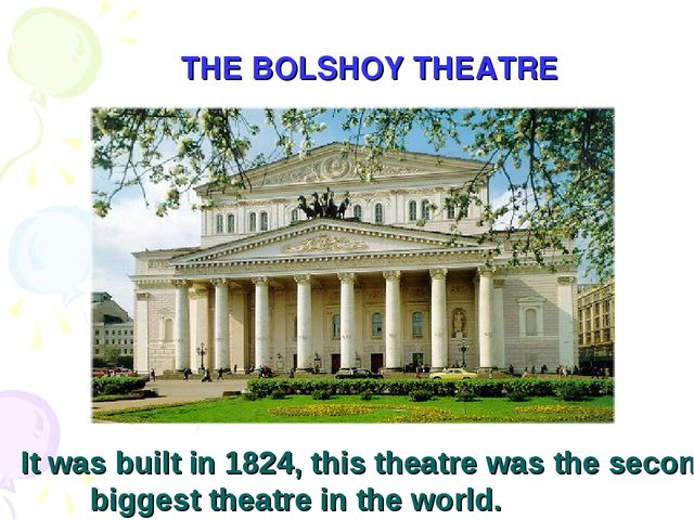 THE BOLSHOY THEATRE It was built in 1824, this theatre was the second bigges...
