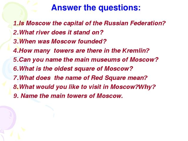 Answer the questions: 1.Is Moscow the capital of the Russian Federation? 2.Wh...