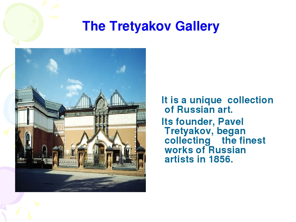 The Tretyakov Gallery It is a unique collection of Russian art. Its founder,...