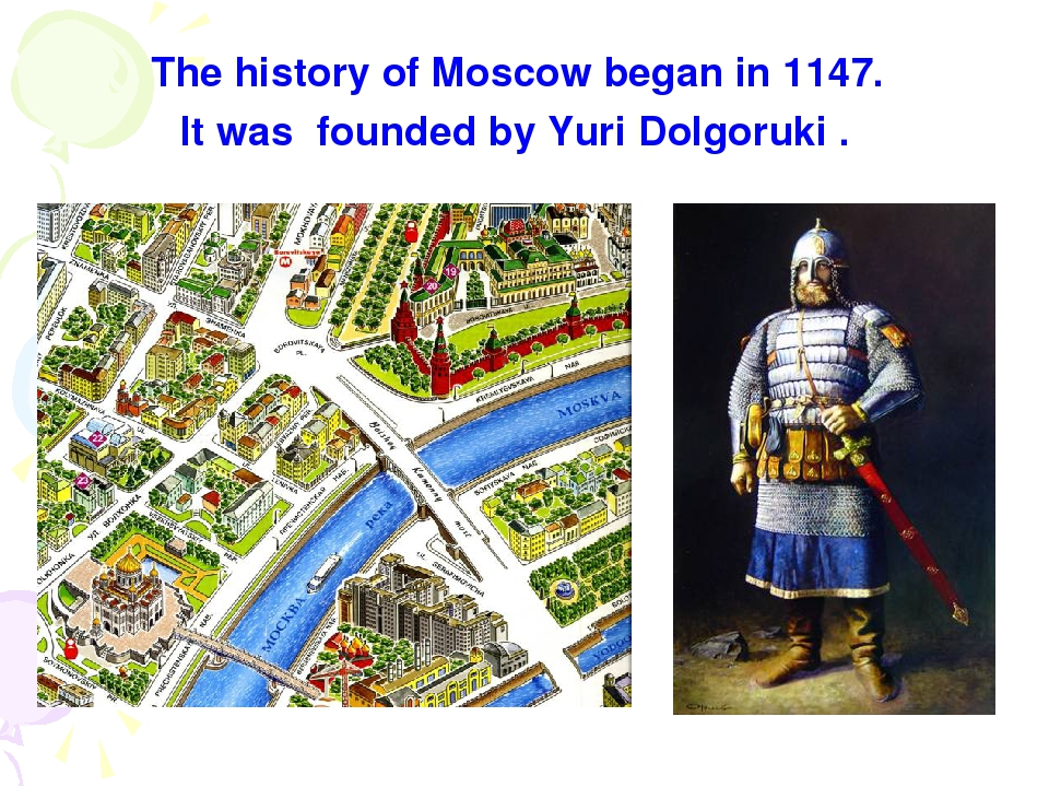 The history of Moscow began in 1147. It was founded by Yuri Dolgoruki .