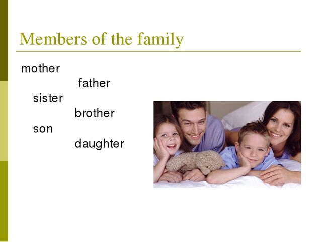 Members of the family mother father sister brother son daughter