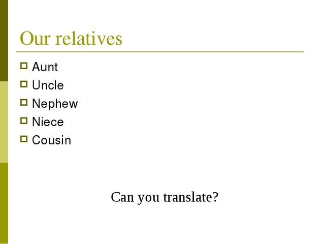 Our relatives Aunt Uncle Nephew Niece Cousin Can you translate?