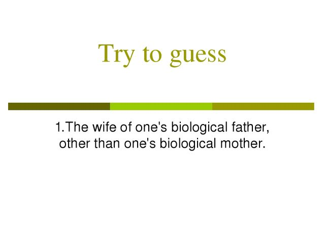 Try to guess 1.The wife of one's biological father, other than one's biologic...