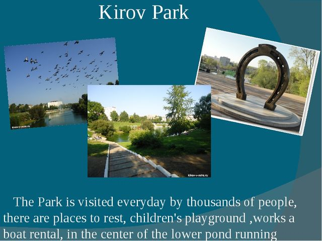 Kirov Park The Park is visited everyday by thousands of people, there are pla...
