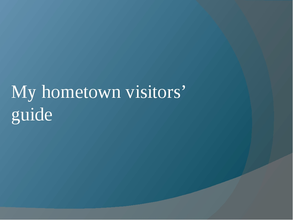 My hometown visitors' guide