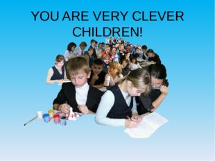 YOU ARE VERY CLEVER CHILDREN!