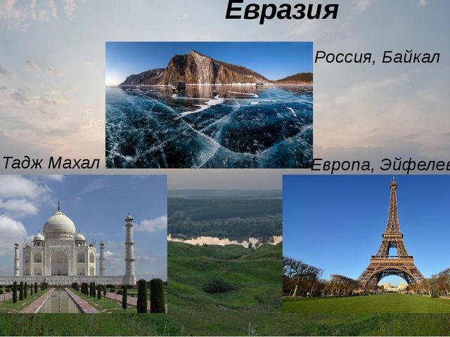 Евразия Россия, Байкал Европа, Эйфелева башня Азия, Тадж Махал