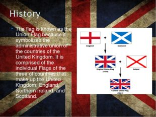 The flag is known as the Union Flag because it symbolizes the administrative