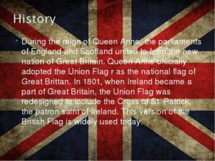 During the reign of Queen Anne, the parliaments of England and Scotland unite