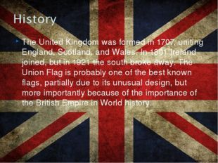 The United Kingdom was formed in 1707, uniting England, Scotland, and Wales.