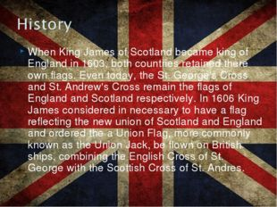When King James of Scotland became king of England in 1603, both countries re