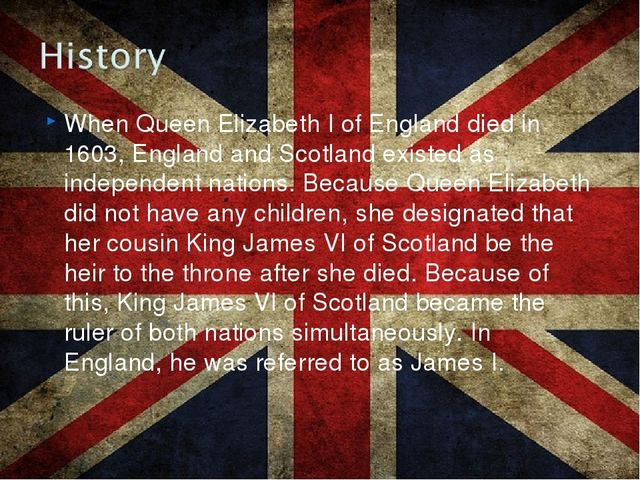When Queen Elizabeth I of England died in 1603, England and Scotland existed...