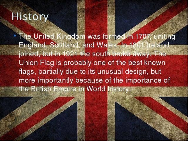 The United Kingdom was formed in 1707, uniting England, Scotland, and Wales....