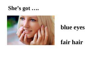 She's got …. blue eyes fair hair