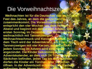 Die Vorweihnachtszeit Weihnachten ist für die Deutschen das wichtigste Fest d