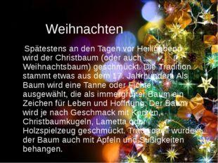 Weihnachten Spätestens an den Tagen vor Heiligabend wird der Christbaum (oder
