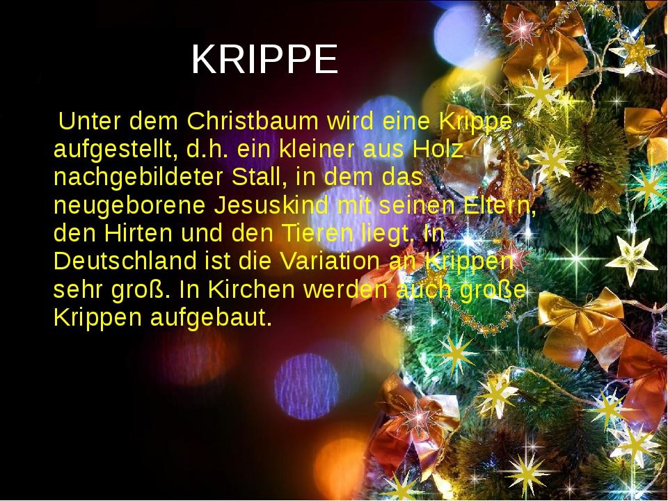 KRIPPE Unter dem Christbaum wird eine Krippe aufgestellt, d.h. ein kleiner au...